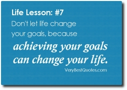 Goal-quotes-life-quotes-Dont-let-life-change-your-goals-because-achieving-your-goals-can-change-your-life