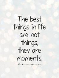 the-best-things-in-life-are-not-things-they-are-moments-quote-1